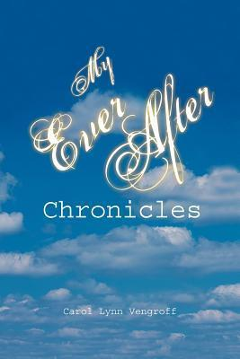 My Ever After Chronicles  by  Carol Lynn Vengroff