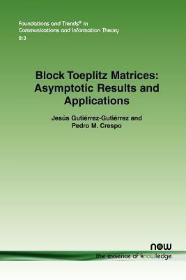 Block Toeplitz Matrices: Asymptotic Results and Applications  by  Jesús Gutiérrez