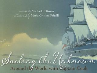Sailing the Unknown: Around the World with Captain Cook Michael J. Rosen