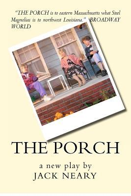 The Porch: A New Play  by  Jack Neary