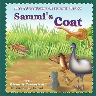 Sammis Coat: The Adventures of Sammi Snake  by  Glenn A Trevethan