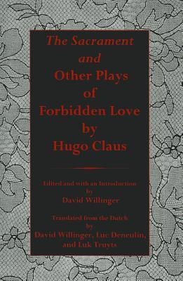 Sacrament and Other Plays of Forbidden Love Hugo Claus