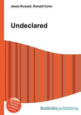 Undeclared  by  Jesse Russell