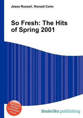 So Fresh: The Hits of Spring 2001 Jesse Russell