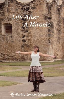 Life After a Miracle  by  Barbra Sonnen Hernandez