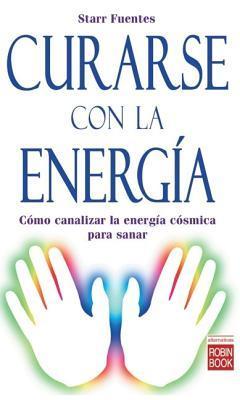 Curarse con la energia: Cómo canalizar la energía cósmica para sanar  by  Starr Fuentes