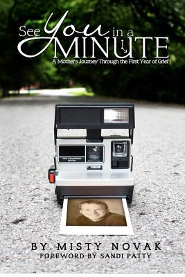 See You in a Minute: A Mothers Journey Through the First Year of Grief  by  Misty Novak