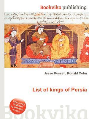 List of Kings of Persia Jesse Russell