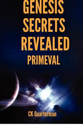 Genesis Secrets Revealed: Primeval  by  C.K. Quarterman