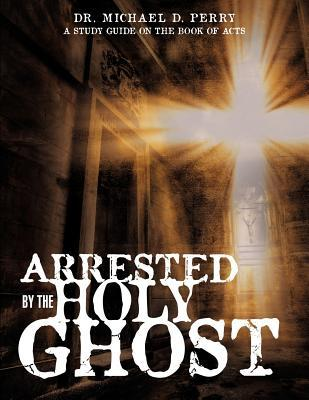 Arrested  by  the Holy Ghost by Michael D. Perry
