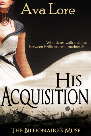His Acquisition (The Billionaires Muse, #1) Ava Lore