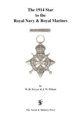 The 1914 Star to the Royal Navy and Royal Marines  by  W.H. Fevyer