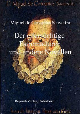 Der Eifersüchtige Estremadurer und andere Novellen Miguel de Cervantes Saavedra