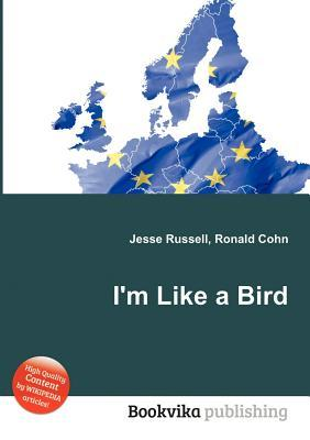 Im Like a Bird  by  Jesse Russell