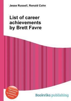 List of Career Achievements Brett Favre by Jesse Russell