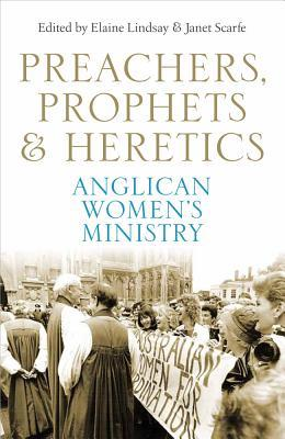 Preachers, Prophets & Heretics: Anglican Womens Ministry  by  Elaine Lindsay