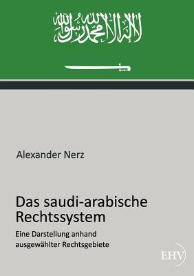 Das Saudi-Arabische Rechtssystem  by  Alexander Nerz