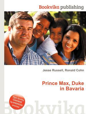 Prince Max, Duke in Bavaria  by  Jesse Russell