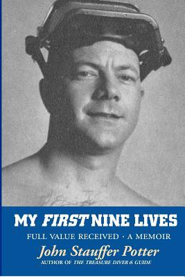 My First Nine Lives: Full Value Received  by  John Stauffer Potter