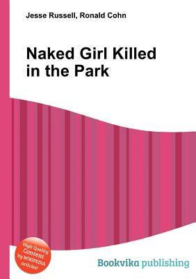 Naked Girl Killed in the Park  by  Jesse Russell