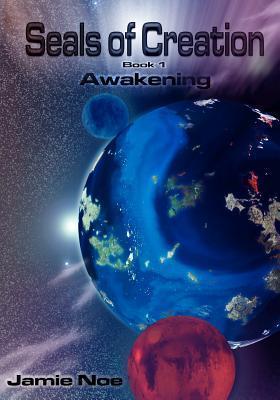 Seals of Creation (Book 1) Awakening: (Seals of Creation: Awakening)  by  MR Jamie P Noe