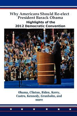 Why Americans Should Re-Elect President Barack Obama: Highlights of the 2012 Democratic Convention Barack Obama