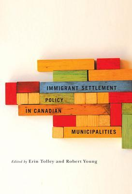 Immigrant Settlement Policy in Canadian Municipalities  by  Erin Tolley