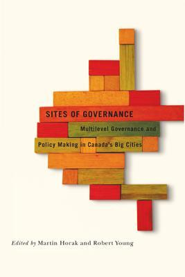 Sites of Governance: Multilevel Governance and Policy Making in Canadas Big Cities  by  Martin Horák