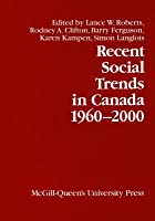 Recent Social Trends in Canada, 1960-2000 Lance W Roberts