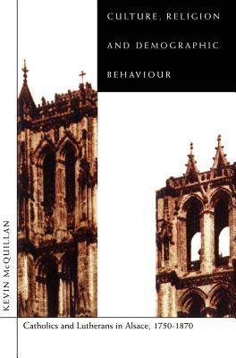 Culture, Religion, and Demographic Behaviour: Catholics and Lutherans in Alsace Kevin McQuillan