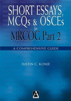 Short Essays, MCQs and OSCEs for MRCOG Part 2: A Comprehensive Guide Justin C. Konje