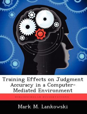 Training Effects on Judgment Accuracy in a Computer-Mediated Environment  by  Mark M. Lankowski