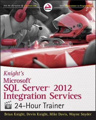 Knights Microsoft SQL Server 2012 Integration Services 24-Hour Trainer  by  Brian  Knight