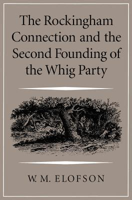 Rockingham Connection and the Second Founding of the Whig Party  by  Warren M. Elofson