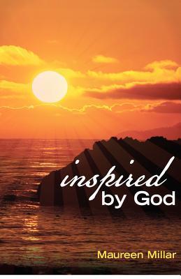 Inspired God: Writings Which Admonish, Comfort, Encourage, Sustain by Maureen Millar