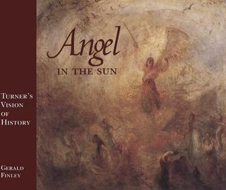 Angel in the Sun: Turners Vision of History Gerald Finley