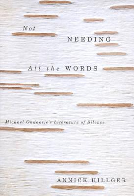 Not Needing All the Words: Michael Ondaatjes Literature of Silence Annick Hillger