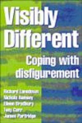 Visibly Different: Coping with Disfigurement Richard Lansdown