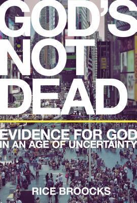 Gods Not Dead: Evidence for God in an Age of Uncertainty  by  Rice Broocks