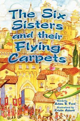 The Six Sisters and Their Flying Carpets  by  Adam B. Ford