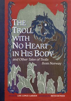 The Troll With No Heart in His Body and Other Tales of Trolls from Norway Lise Lunge-Larsen