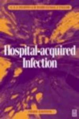 Hospital-Acquired Infection: Principles and Prevention  by  G.A.J. Ayliffe