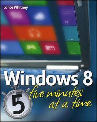 Windows 8 Five Minutes at a Time  by  Lance Whitney