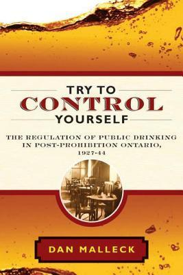 Try to Control Yourself: The Regulation of Public Drinking in Post-Prohibition Ontario, 1927-44  by  Dan Malleck
