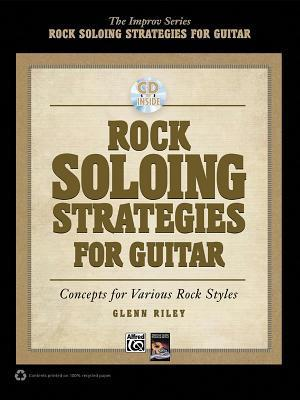 Rock Soloing Strategies for Guitar: Concepts for Various Rock Styles [With CD (Audio)]  by  Glenn Riley