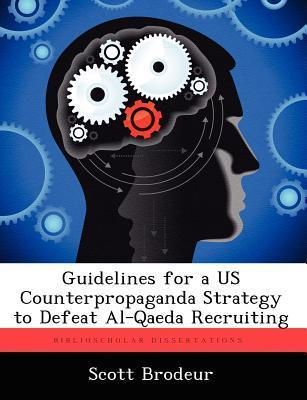 Guidelines for a Us Counterpropaganda Strategy to Defeat Al-Qaeda Recruiting  by  Scott Brodeur