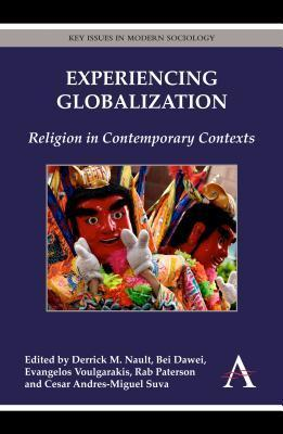 Experiencing Globalization: Religion in Contemporary Contexts Derrick M. Nault