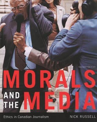 Morals and the Media, 2nd Edition: Ethics in Canadian Journalism  by  Nick Russell