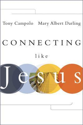 Connecting Like Jesus: Practices for Healing, Teaching, and Preaching Tony Campolo