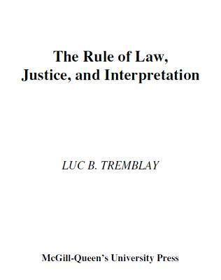 Rule of Law, Justice, and Interpretation  by  Luc B. Tremblay